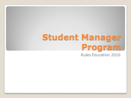 Student Manager Program Rules Education 2010. Eligibility To be eligible for the Student Manager Program (Bylaw 11.01.6): In good academic standing Enrolled.