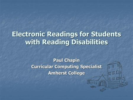 Electronic Readings for Students with Reading Disabilities Paul Chapin Curricular Computing Specialist Amherst College.