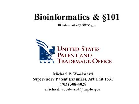 Michael P. Woodward Supervisory Patent Examiner, Art Unit 1631 (703) 308-4028 Bioinformatics & §101