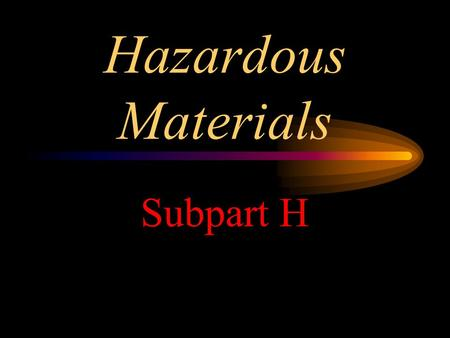 Hazardous Materials Subpart H.
