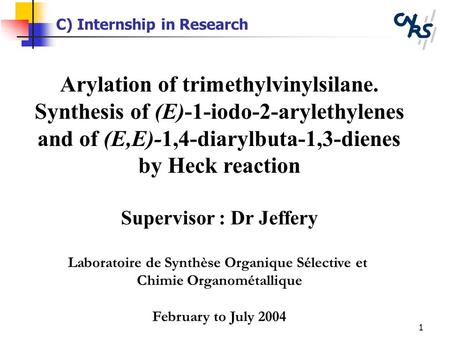 1 C) Internship in Research Arylation of trimethylvinylsilane. Synthesis of (E)-1-iodo-2-arylethylenes and of (E,E)-1,4-diarylbuta-1,3-dienes by Heck reaction.