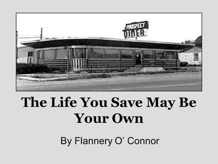 The Life You Save May Be Your Own By Flannery O' Connor.