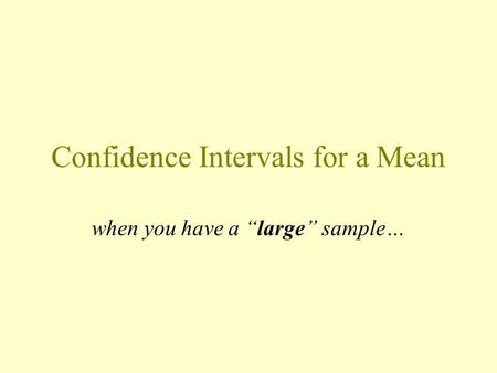 "Confidence Intervals for a Mean when you have a ""large"" sample…"