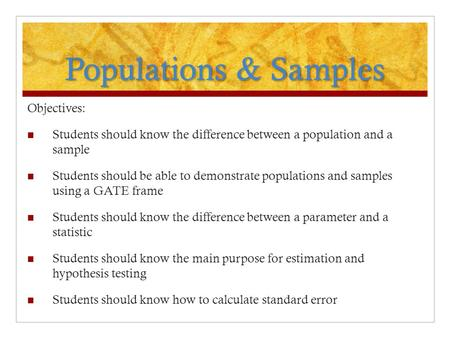 Populations & Samples Objectives: