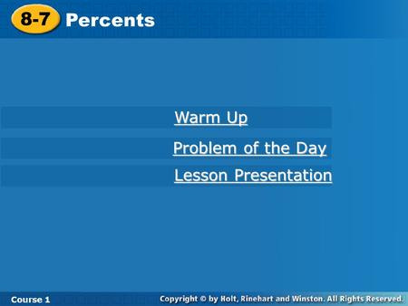 8-7 Percents Course 1 Warm Up Warm Up Lesson Presentation Lesson Presentation Problem of the Day Problem of the Day.