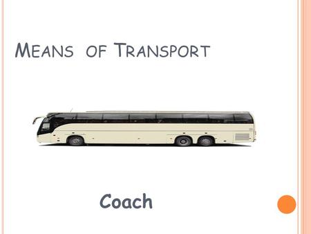 M EANS OF T RANSPORT Coach. M EANS OF T RANSPORT Bus.