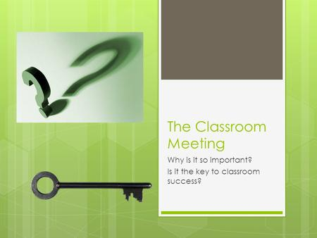 The Classroom Meeting Why is it so important? Is it the key to classroom success?