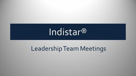 Indistar® Leadership Team Meetings. Where can we plan a meeting? Choose 'Plan Your Meeting' from the main menu screen Click on Meeting Agenda Setup.