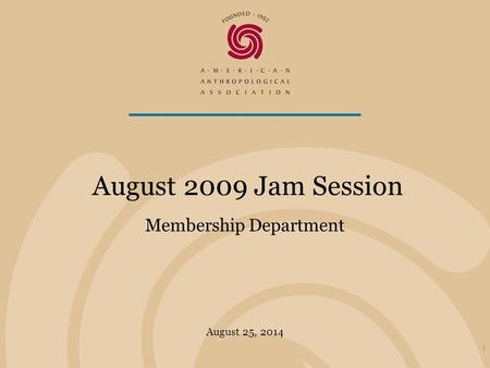 August 25, 2014 August 2009 Jam Session Membership Department 1.