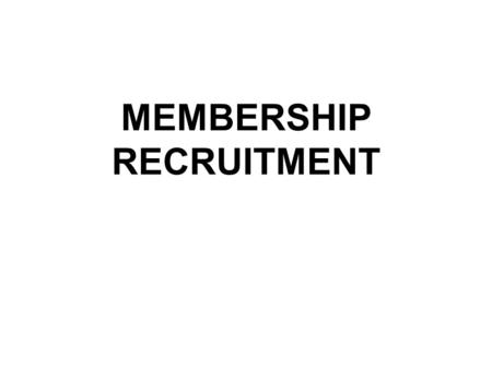 MEMBERSHIP RECRUITMENT Why do people join organizations? 1. 2. 3. 4. 5. 6.