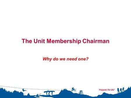 The Unit Membership Chairman Why do we need one?.
