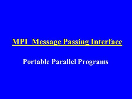 MPI Message Passing Interface Portable Parallel Programs.
