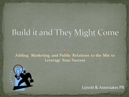 Adding Marketing and Public Relations to the Mix to Leverage Your Success Lynott & Associates PR.
