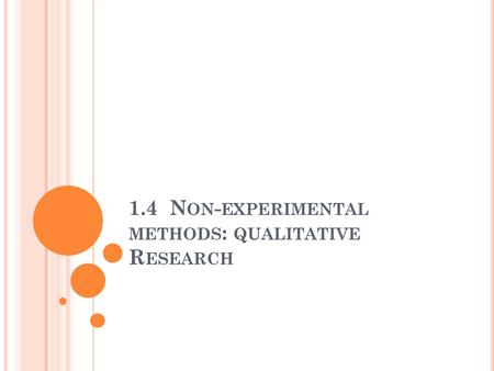 1.4 N ON - EXPERIMENTAL METHODS : QUALITATIVE R ESEARCH.