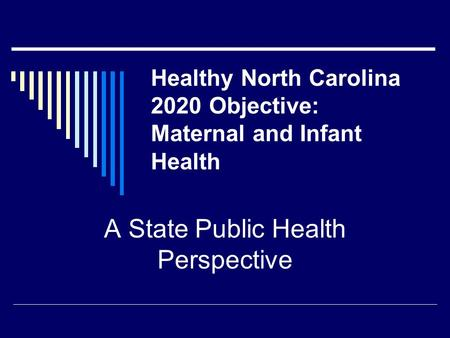 Healthy North Carolina 2020 Objective: Maternal and Infant Health