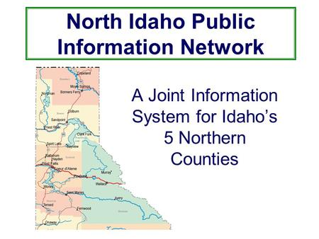 North Idaho Public Information Network A Joint Information System for Idaho's 5 Northern Counties.