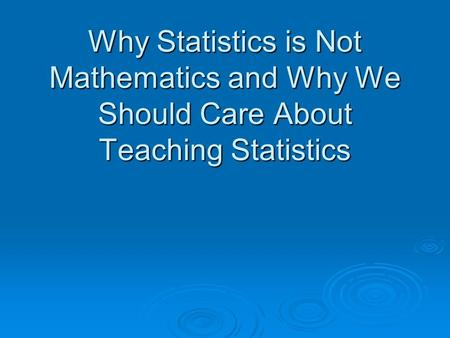 What is Statistics? Statistics is a science in my opinion, and it is no more a branch of mathematics than are physics, chemistry, and economics; for if.