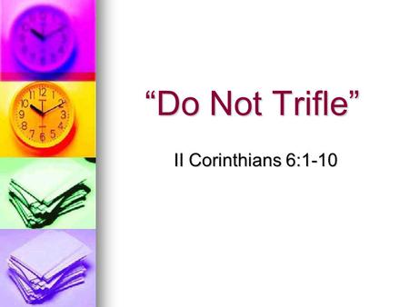 """Do Not Trifle"" II Corinthians 6:1-10. Not Important Important Urgent Not Urgent."