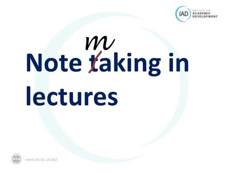 Note taking in lectures m. Why bother? What should you do in a lecture? What kind of notes do you need?