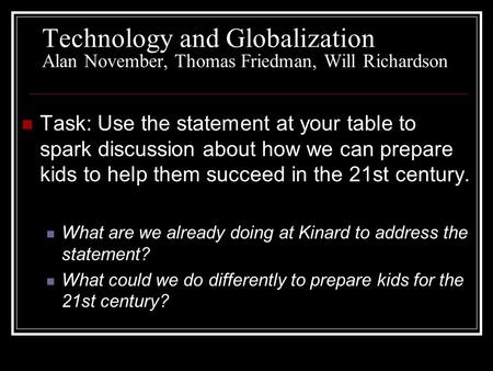 Technology and Globalization Alan November, Thomas Friedman, Will Richardson Task: Use the statement at your table to spark discussion about how we can.