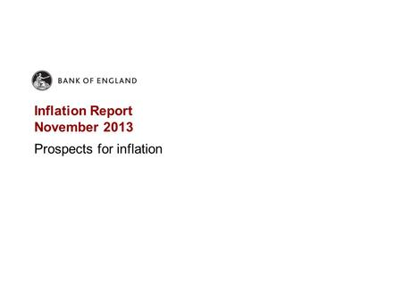 Inflation Report November 2013 Prospects for inflation.