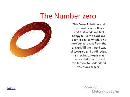 The Number zero This PowerPoint is about the number zero. It is a unit that made me feel happy to learn about and easy to use in my life. The number zero.