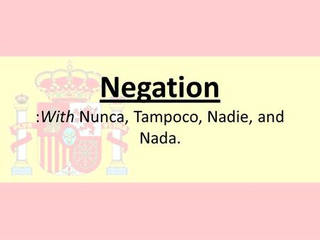 Negation :With Nunca, Tampoco, Nadie, and Nada.. Using Nunca Using Nadie Using Tampoco Using Nada 100 200 300 400 500.