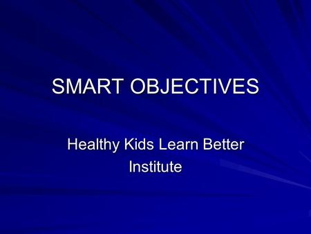 SMART OBJECTIVES Healthy Kids Learn Better Institute.