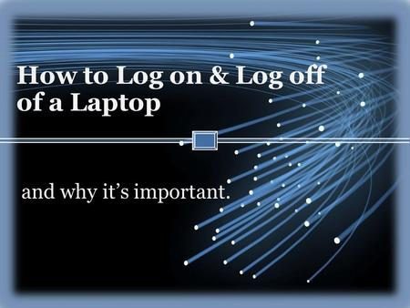 How to Log on & Log off of a Laptop and why it's important.