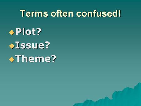 "Terms often confused!  Plot?  Issue?  Theme?. What's the difference?  some people use the term "" theme "" very loosely, as if it is synonymous with."