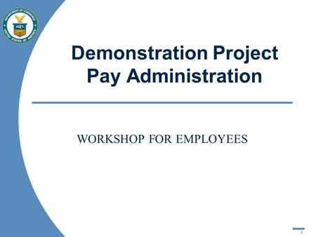 1 Demonstration Project Pay Administration WORKSHOP FOR EMPLOYEES.