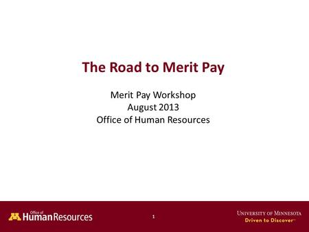 1 The Road to Merit Pay Merit Pay Workshop August 2013 Office of Human Resources 1.