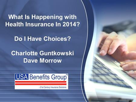 What Is Happening with Health Insurance In 2014? Do I Have Choices? Charlotte Guntkowski Dave Morrow.