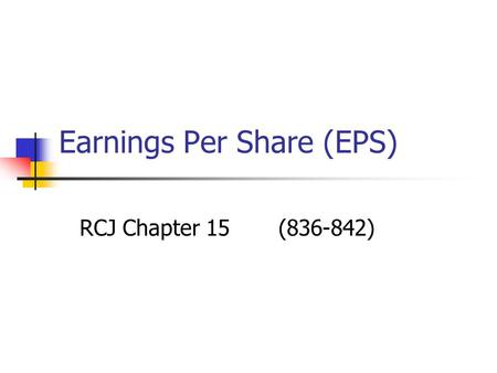 Earnings Per Share (EPS) RCJ Chapter 15 (836-842).