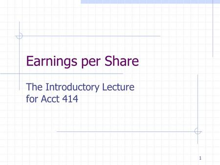 1 Earnings per Share The Introductory Lecture for Acct 414.