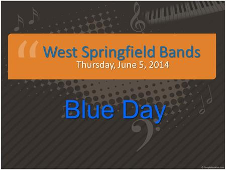 West Springfield Bands Thursday, June 5, 2014 Blue Day.