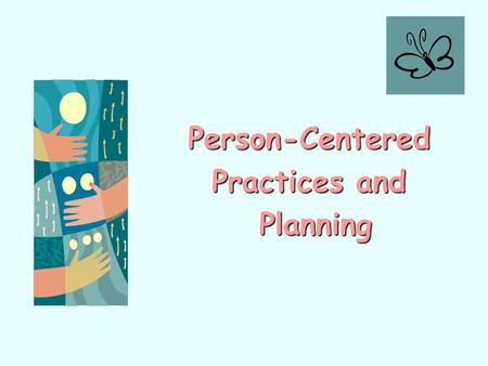Person-Centered Practices and Planning