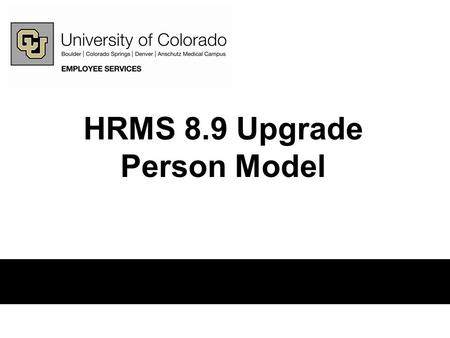 HRMS 8.9 Upgrade Person Model. Introduction One of the significant changes to HRMS with the upgrade to 8.9 is the new Person Model. This course provides.