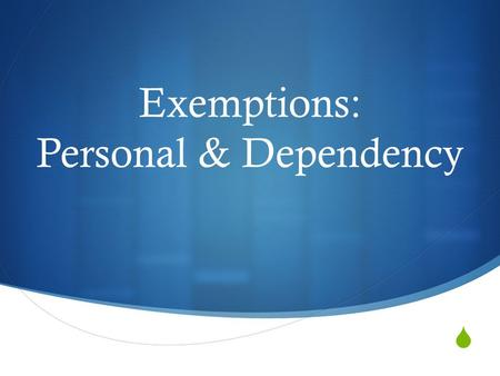 Exemptions: Personal & Dependency