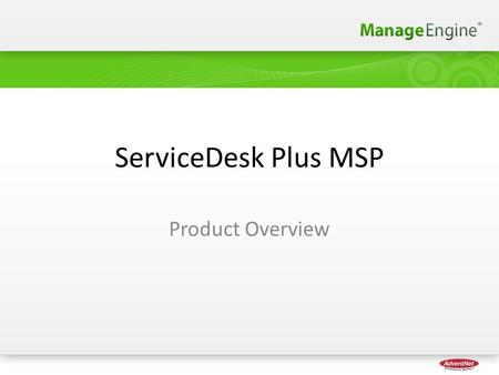 ServiceDesk Plus MSP Product Overview. Why ServiceDesk Plus - MSP? Capability of Managing Multiple Client's in one Help Desk Stop Juggling with multiple.