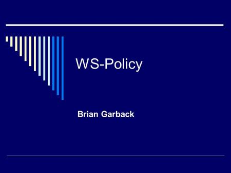 WS-Policy Brian Garback. 2 Agenda  Introduction  Domain Terminology  Policy Expressions  Policy Assertions  Policy Attachments  Conclusion  Policy.