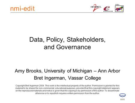 Data, Policy, Stakeholders, and Governance Amy Brooks, University of Michigan – Ann Arbor Bret Ingerman, Vassar College Copyright Bret Ingerman 2004. This.