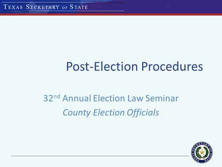 Post-Election Procedures 32 nd Annual Election Law Seminar County Election Officials.