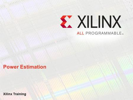 Power Estimation Xilinx Training.