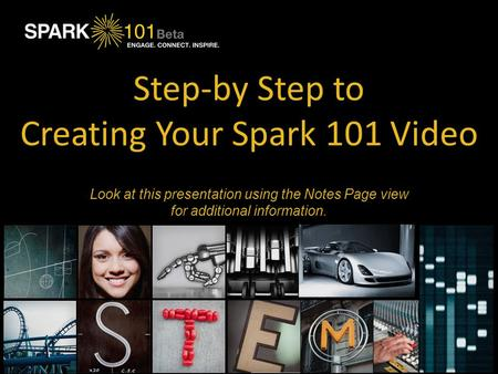 Step-by Step to Creating Your Spark 101 Video Put your company logo here. Look at this presentation using the Notes Page view for additional information.