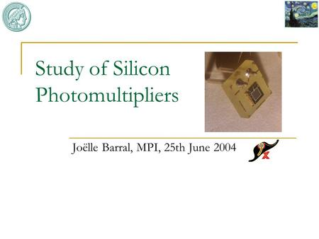Study of Silicon Photomultipliers Joëlle Barral, MPI, 25th June 2004.