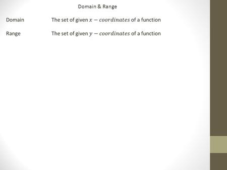 Domain & Range. When the coordinates are listed; determining the Domain ( D ) and Range ( R ) of a function is quite easy…