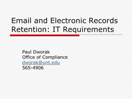 and Electronic Records Retention: IT Requirements Paul Dworak Office of Compliance 565-4906.