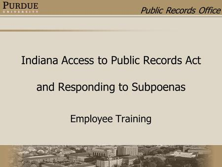 Public Records Office Indiana Access to Public Records Act and Responding to Subpoenas Employee Training.