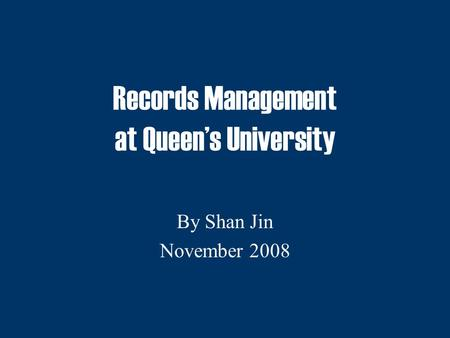 Records Management at Queen's University By Shan Jin November 2008.